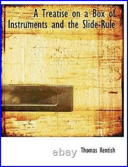 A Treatise on a Box of Instruments and the Slide-Rule by Thomas Kentish English
