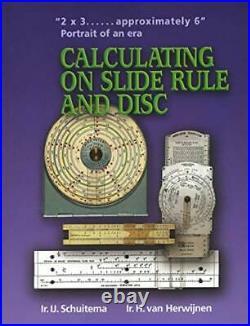 CALCULATING ON SLIDE RULE AND DISC By I. J. Schuitema & H Van Herwijnen NEW