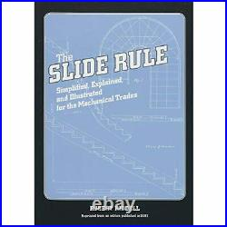 H21187 THE SLIDE RULE Simplified, Explained, and Illustrated for the Mechanical