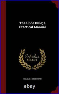SLIDE RULE A PRACTICAL MANUAL By Charles N Pickworth Hardcover BRAND NEW