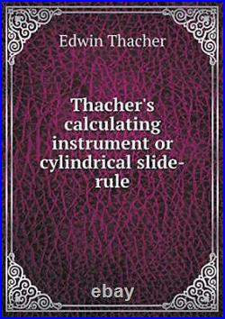 Thacher's calculating instrument or cylindrical slide-rule. Thacher, Edwin. #=