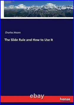The Slide Rule and How to Use It, Hoare New 9783337379704 Fast Free Shipping