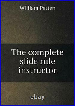 The complete slide rule instructor. Patten, William 9785519217712 New. #=